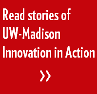 Read stories of UW-Madison Innovation IN Action