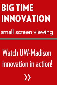Small Screen Viewing Big Time Innovation, Watch UW-Madison innovation in action. Click Link